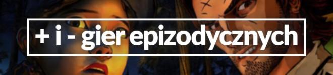 Gry epizodyczne - Plusy i minusy