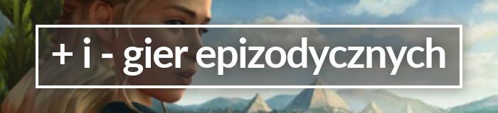 Plusy i minusy gier epizodycznych 2